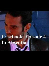 Casebook Episode 4 – In Absentia
